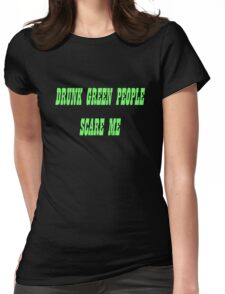 Drunk Green People Scare Me (Black Shirt) Womens Fitted T-Shirt
