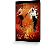 The Amazing Tap Man! Greeting Card