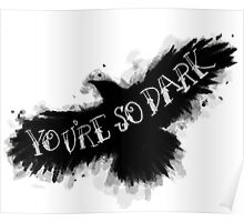 You're So Dark Poster