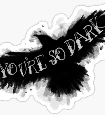 You're So Dark Sticker