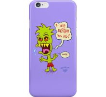 I will destroy you all! iPhone Case/Skin