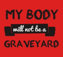 My Body Will Not Be A Graveyard by kristavp