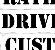 Right Now, I'd Rather Be Driving My Custom Square Body - Black Text Sticker