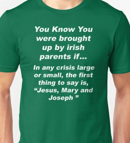 St. Patrick's Day You Were Brought Up By Irish Unisex T-Shirt