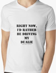 Right Now, I'd Rather Be Driving My Dualie - Black Text Mens V-Neck T-Shirt