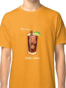 Make mine a Cuba Libre Classic T-Shirt