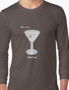 Make mine a Martini Long Sleeve T-Shirt