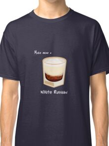 Make mine a White Russian Classic T-Shirt