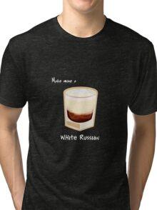 Make mine a White Russian Tri-blend T-Shirt