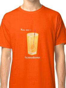 Make mine a Screwdriver Classic T-Shirt