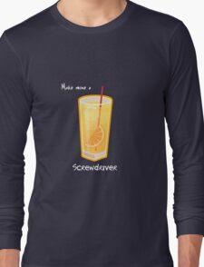 Make mine a Screwdriver Long Sleeve T-Shirt