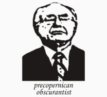 precopernican obscurantist by grubbanax