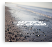 We do not remember days, we remember moments Canvas Print
