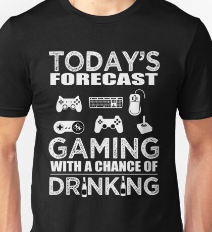 TODAY'S FORECAST GAMING WITH A CHANCE OF DRINKING Unisex T-Shirt