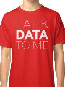 Talk Data To Me Entrepreneur Sentence Classic T-Shirt