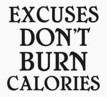 EXCUSES DON'T BURN CALORIES Baby Tee
