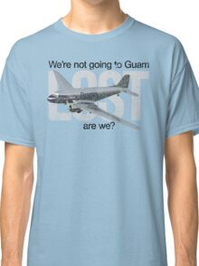 We're not going to Guam...are we? Classic T-Shirt