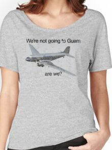 We're not going to Guam...are we? Women's Relaxed Fit T-Shirt