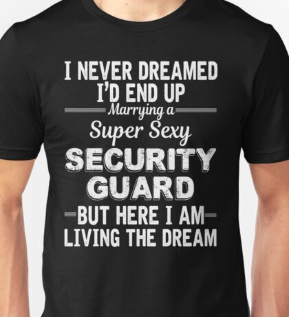 I Never Dreamed I'D End Up Marrying A Super Sexy Security Guard Unisex T-Shirt