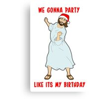 GO JESUS! ITS YOUR BIRTHDAY! Canvas Print