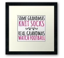 Limited Edition 'Some Grandmas Knit Socks. Real Grandmas watch Football' T-Shirt and Accessories Framed Print