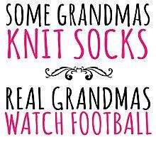 Limited Edition 'Some Grandmas Knit Socks. Real Grandmas watch Football' T-Shirt and Accessories Photographic Print