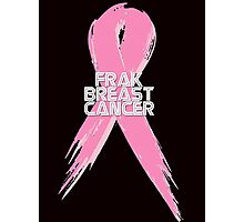 Breast Cancer can go Frak Off! Photographic Print