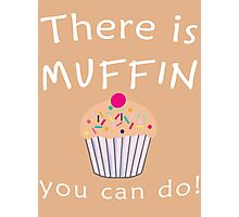 There is MUFFIN you can do! Photographic Print