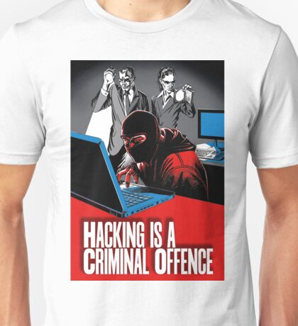 HACKING IS A CRIMINAL OFFENCE Unisex T-Shirt