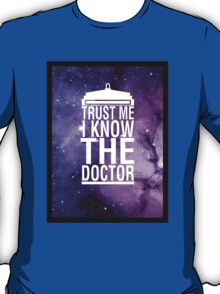 TRUST ME I KNOW THE DOCTOR T-Shirt