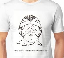 None So Blind.... Unisex T-Shirt