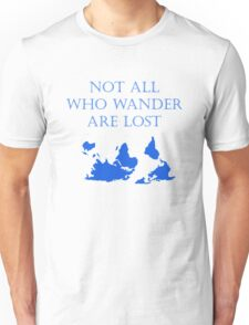 Not all who wander are lost Unisex T-Shirt