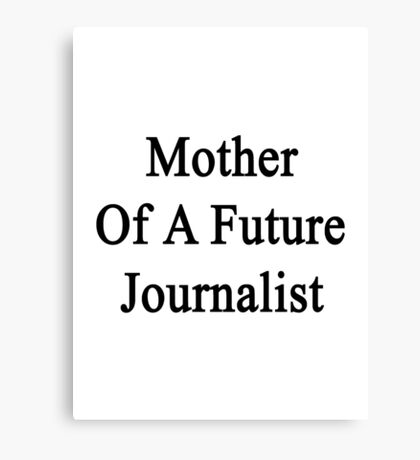 Mother Of A Future Journalist  Canvas Print