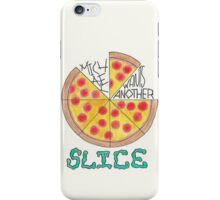 Another slice iPhone Case/Skin