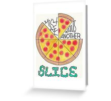 Another slice Greeting Card