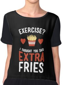 Exercise? Extra Fries! Chiffon Top
