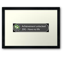 Achievement Unlocked - 20G Have no life Framed Print