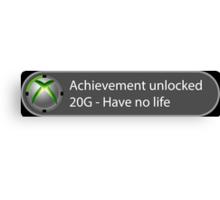 Achievement Unlocked - 20G Have no life Canvas Print
