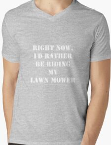 Right Now, I'd Rather Be Riding My Lawn Mower - White Text Mens V-Neck T-Shirt