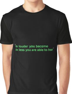 the louder you become... Graphic T-Shirt