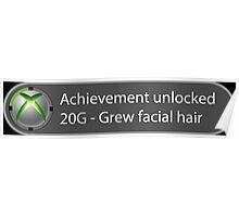 Achievement Unlocked - 20G Grew facial hair Poster