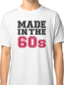 Made in the 60s Classic T-Shirt