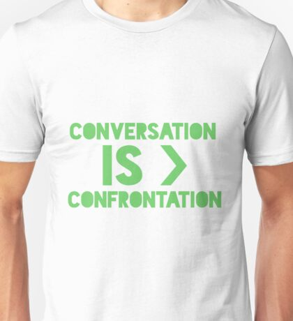 Conversation is Greater than Confrontation - green letters Unisex T-Shirt