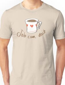 Job can wait Unisex T-Shirt