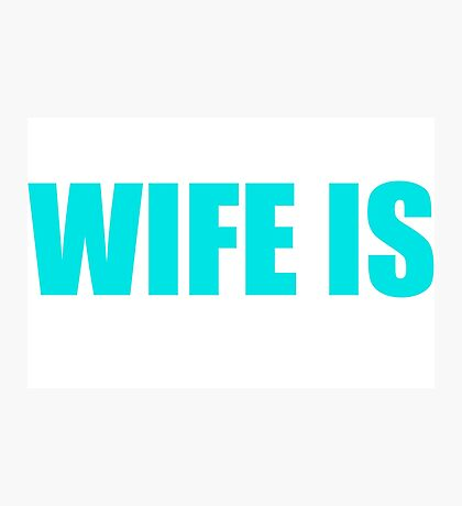My Husband's Wife Is Awesome Funny Text Sentence Photographic Print