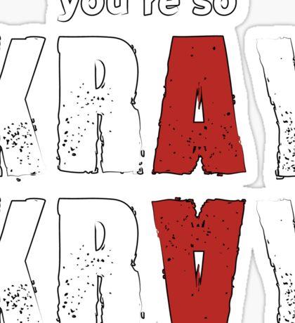 You're so Kray Kray Plain Version Sticker