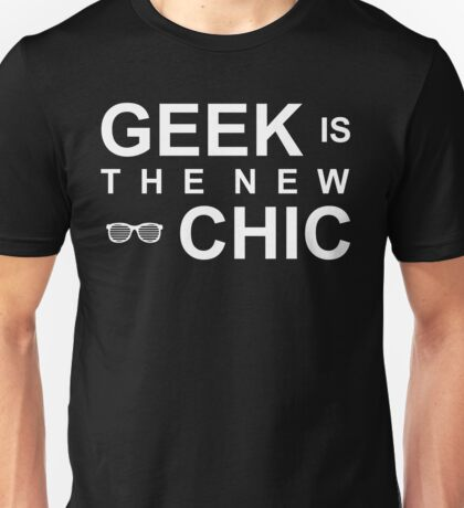 Geek Is The New Chic Fashion Funny Text Sentence Trendy Unisex T-Shirt