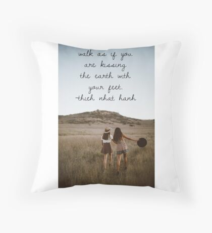 Walk as if you are kissing the earth with your feet Throw Pillow