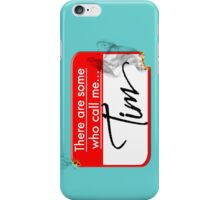 By what name are you known? iPhone Case/Skin