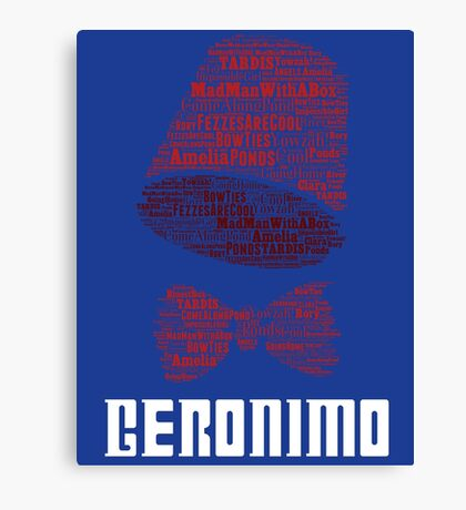 Geronimo - 11th Doctor's Quote - Doctor Who Canvas Print